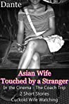 Asian Wife Touched by a Stranger : In the Cinema and The Coach Trip - 2 Short Stories about Cuckold Wife Watching