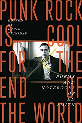 Punk Rock Is Cool for the End of the World: Poems and Notebooks of Ed Smith