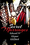 SECRET MARRIAGES: Edward IV, Eleanor & Elizabeth (The Falcon and the Sun: The House of York Book 2)