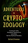 Adventures in Cryptozoology: Hunting for Yetis, Mongolian Deathworms and Other Not-So-Mythical Monsters