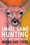 Small Game Hunting at the Local Coward Gun Club audiobook review