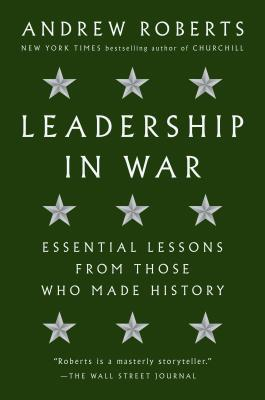 Leadership in War: Essential Lessons from Those Who Made History