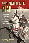 Gospel According to the Klan: The Kkk's Appeal to Protestant America, 1915-1930