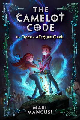 The Camelot Code, Book #1 The Once and Future Geek