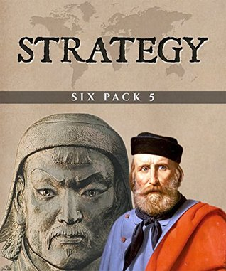 Strategy Six Pack 5 (Illustrated): A Treatise on Tactics, The English Civil War, Genghis Khan, The Boer War, Morgan's Raid and More