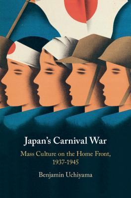 Japan's Carnival War: Mass Culture on the Home Front, 1937-1945