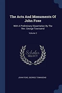 The Acts and Monuments of John Foxe: With a Preliminary Dissertation by the Rev. George Townsend; Volume 2