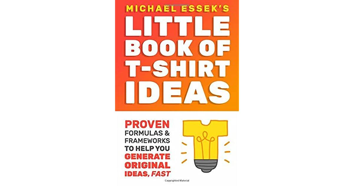86f54f4189e The Little Book of T-Shirt Ideas  Proven Formulas   Frameworks to Help You  Generate Original Ideas Fast
