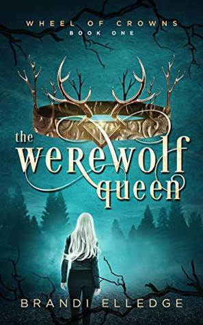 The Werewolf Queen (Wheel of Crowns, #1)