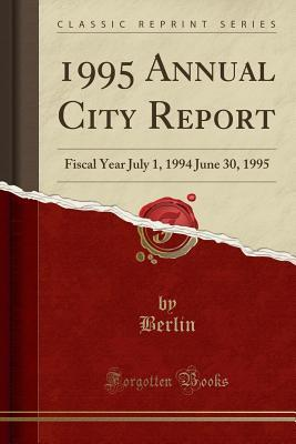 1995 Annual City Report: Fiscal Year July 1, 1994 June 30, 1995 (Classic Reprint)