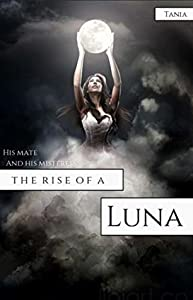His Mate and His Mistress: Rise of a Luna