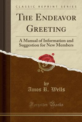 The Endeavor Greeting: A Manual of Information and Suggestion for New Members (Classic Reprint)