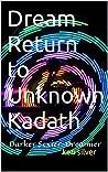 Dream Return to Unknown Kadath: Darker Sexier Dreamier
