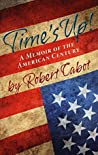 Time's Up! A Memoir of the American Century by Robert Cabot