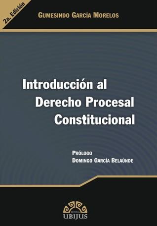 Introducción al Derecho Procesal Constitucional Gumesindo Garcia Morelos