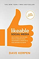 Likeable Social Media, Third Edition: How To Delight Your Customers, Create an Irresistible Brand, & Be Generally Amazing On All Social Networks That Matter: ... Amazing On All Social Networks That Matter