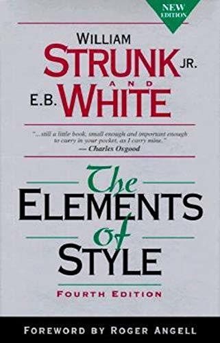 The Elements of Style 4th edition. William Strunk Jr., E