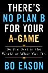 There's No Plan B for Your A-Game by Bo Eason
