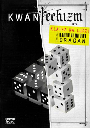 Kwantechizm, czyli klatka na ludzi by Andrzej Dragan