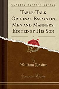 Table-Talk Original Essays on Men and Manners, Edited by His Son, Vol. 1