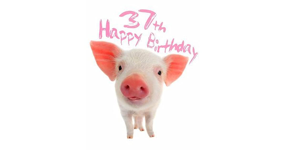Happy 37th Birthday Super Sweet Piggy Themed Book To Use As A Journal Or Notebook Better Than Card