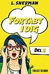 Fortabt I Dig (Del 3)