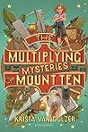The Multiplying Mysteries of Mount Ten by Krista Van Dolzer