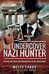 The Undercover Nazi Hunter: Exposing Subterfuge and Unmasking Evil in Post-War Germany