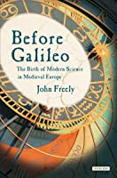 Before Galileo: The Birth of Modern Science in the Middle Ages