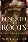 Beneath the Roots (The Aure Series, #1)