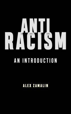 Antiracism : an introduction / Alex Zamalin