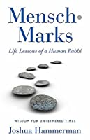 Mensch-Marks: Life Lessons of a Human Rabbi—Wisdom for Untethered Times