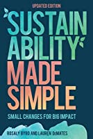 Sustainability Made Simple: Small Changes for Big Impact, Updated Edition