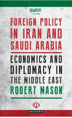 Foreign Policy in Iran and Saudi Arabia: Economics and Diplomacy in the Middle East