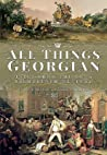 All Things Georgian: Tales from the Long Eighteenth Century