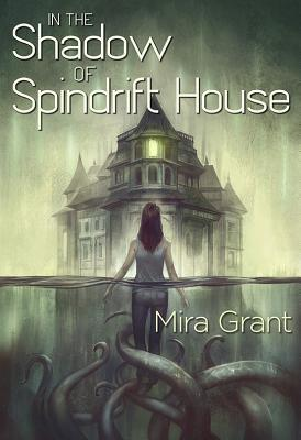 In the Shadow of Spindrift House by Mira Grant