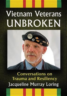 Vietnam Veterans Unbroken: Conversations on Trauma and Resiliency