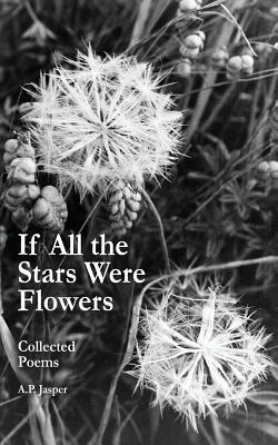 If All the Stars Were Flowers: Collected Poems