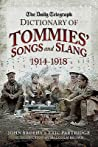 The Daily Telegraph Dictionary of Tommies' Songs and Slang, 1914 - 1918