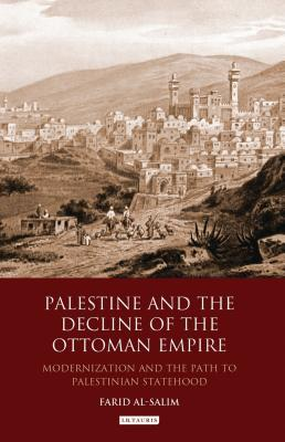 Palestine and the Decline of the Ottoman Empire: Modernisation and the Path to Palestinian Statehood
