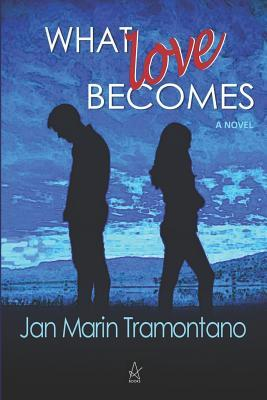 What Love Becomes by Jan Marin Tramontano