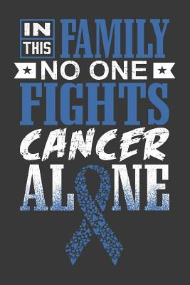 In This Family No One Fights Cancer Alone A Colon Cancer Journal Notebook Fighters 6x9 Blank Lined Journal Notebook Support Colon Cancer Research And Awareness By Thoughts Press