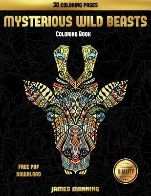 Adult Coloring Books (Mysterious Wild Beasts): A Wild Beasts Coloring Book with 30 Coloring Pages for Relaxed and Stress Free Coloring. This Book Can Be Downloaded as a PDF and Printed Off to Color Individual Pages.