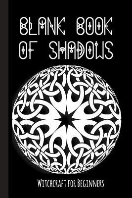 Blank Book of Shadows - Witchcraft for Beginners: Book of
