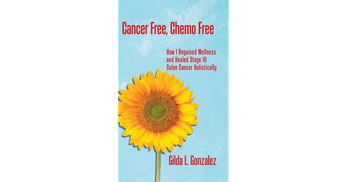 Cancer Free, Chemo Free: How I Regained Wellness and Healed