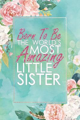 Born to Be the World\'s Most Amazing Little Sister: An 12 ...