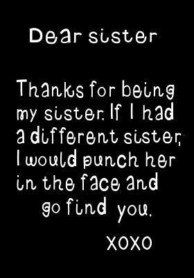 Dear Sister Thanks For Being My Funny Birthday Present Gag Gift Her Journal Beautifully Lined Pages Notebook By Funzone Journals