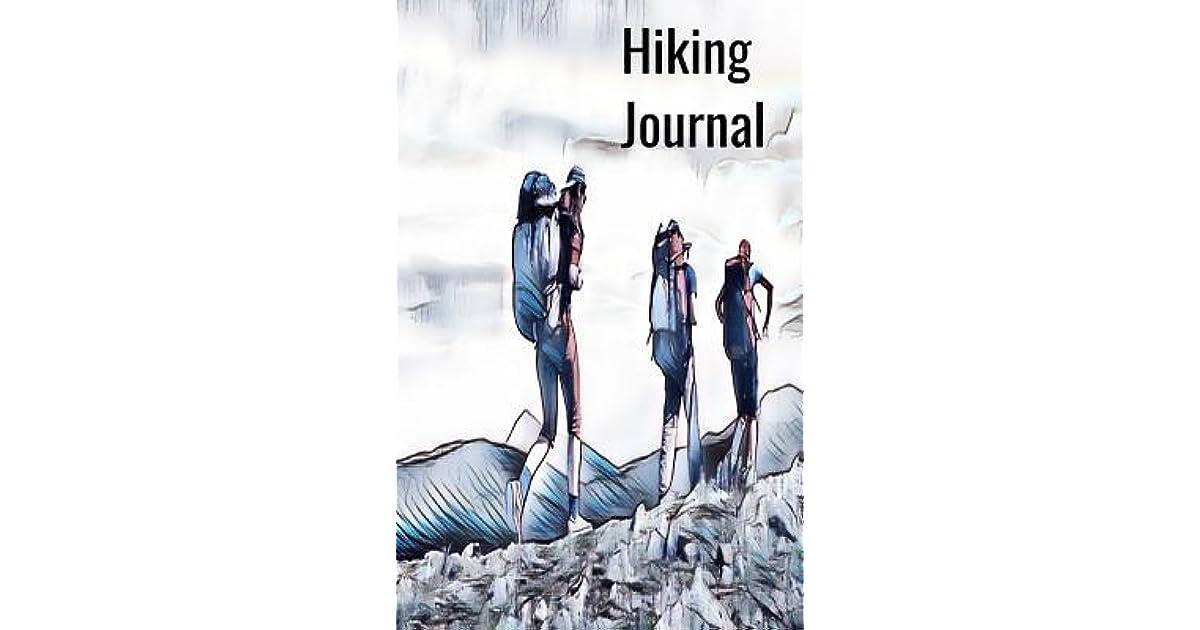 Hiking Journal: Hiking Log Book, Trail Log Book, Hiker's