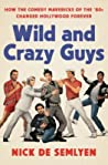 Wild and Crazy Guys: How the Comedy Mavericks of the '80s Changed Hollywood Forever ebook download free