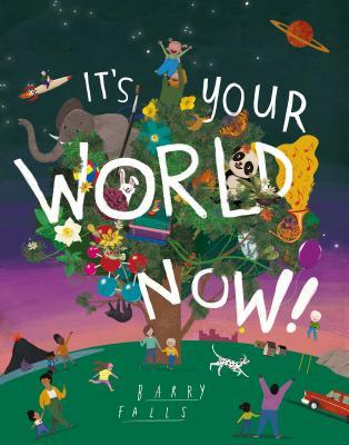 It's Your World Now! by Barry Falls